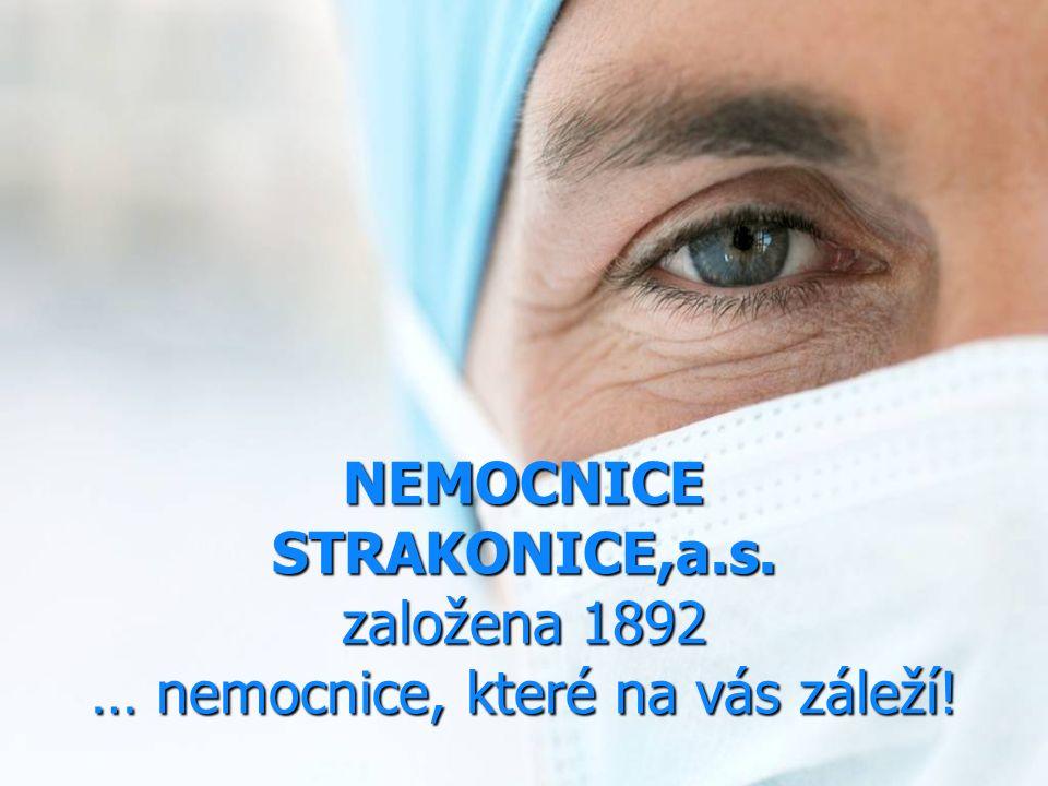 NEMOCNICE STRAKONICE,a.s. založena 1892 … nemocnice, které na vás záleží!