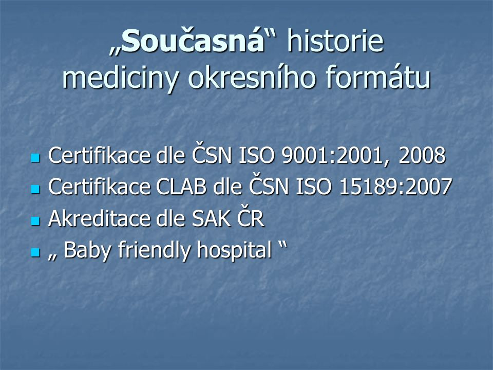 """""""Současná historie mediciny okresního formátu Certifikace dle ČSN ISO 9001:2001, 2008 Certifikace dle ČSN ISO 9001:2001, 2008 Certifikace CLAB dle ČSN ISO 15189:2007 Certifikace CLAB dle ČSN ISO 15189:2007 Akreditace dle SAK ČR Akreditace dle SAK ČR """" Baby friendly hospital """" Baby friendly hospital"""