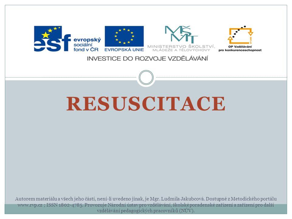 RESUSCITACE Autorem materiálu a všech jeho částí, není-li uvedeno jinak, je Mgr.