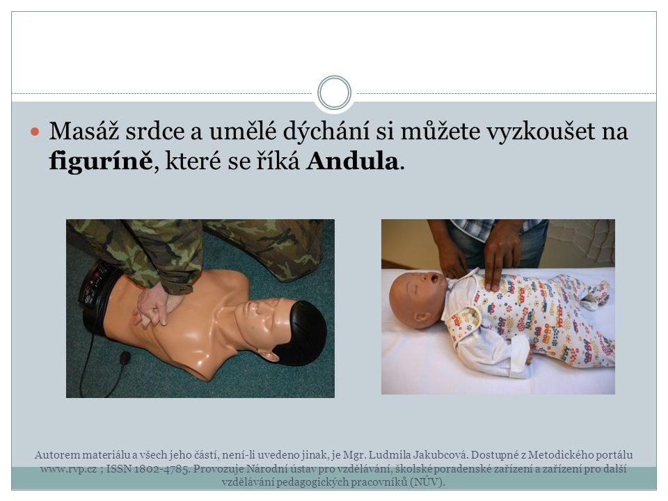 Masáž srdce a umělé dýchání si můžete vyzkoušet na figuríně, které se říká Andula.