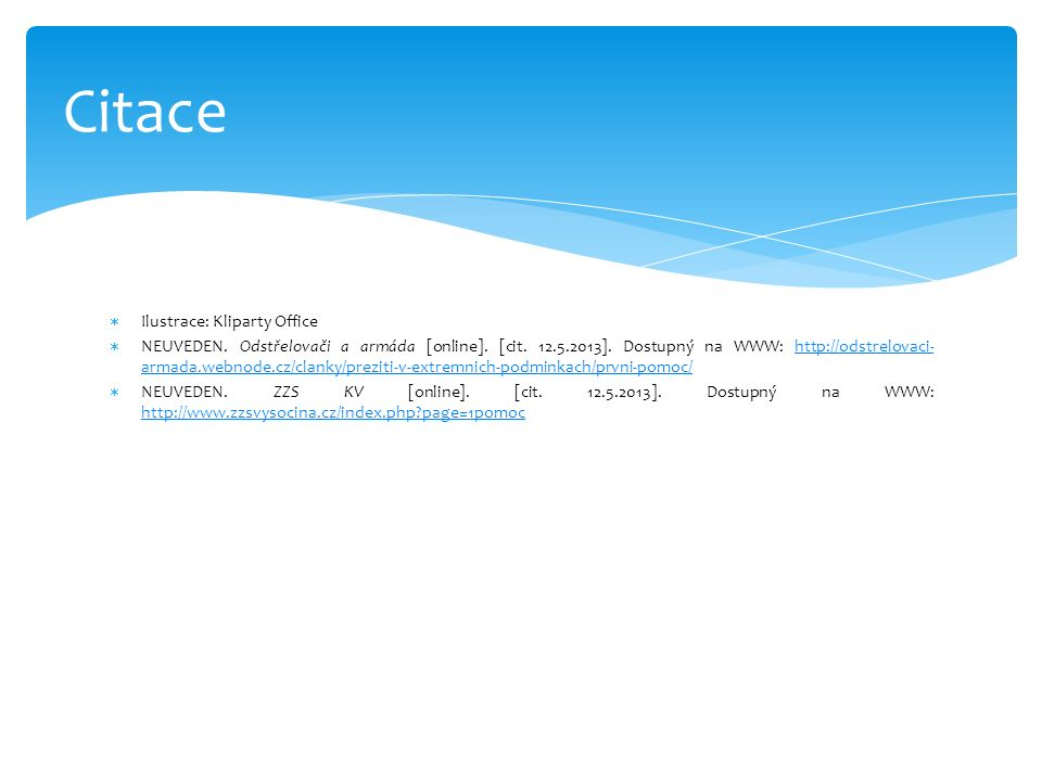  Ilustrace: Kliparty Office  NEUVEDEN. Odstřelovači a armáda [online]. [cit. 12.5.2013]. Dostupný na WWW: http://odstrelovaci- armada.webnode.cz/cla