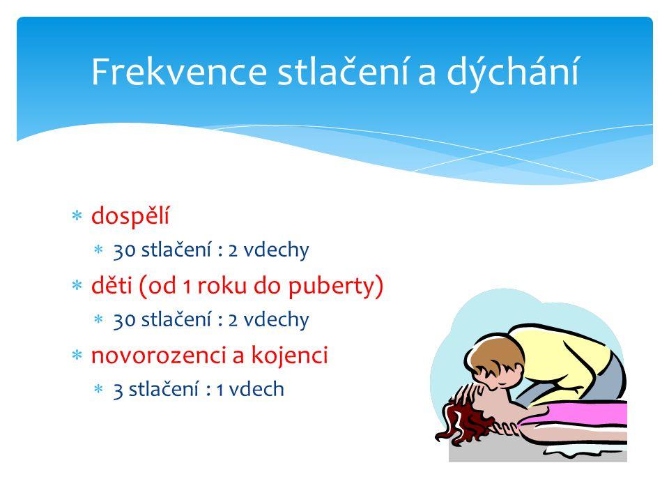  dospělí  30 stlačení : 2 vdechy  děti (od 1 roku do puberty)  30 stlačení : 2 vdechy  novorozenci a kojenci  3 stlačení : 1 vdech Frekvence stl