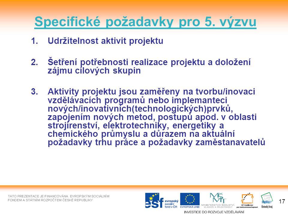 17 1.Udržitelnost aktivit projektu 2.Šetření potřebnosti realizace projektu a doložení zájmu cílových skupin 3.Aktivity projektu jsou zaměřeny na tvorbu/inovaci vzdělávacích programů nebo implemanteci nových/inovativních(technologických)prvků, zapojením nových metod, postupů apod.