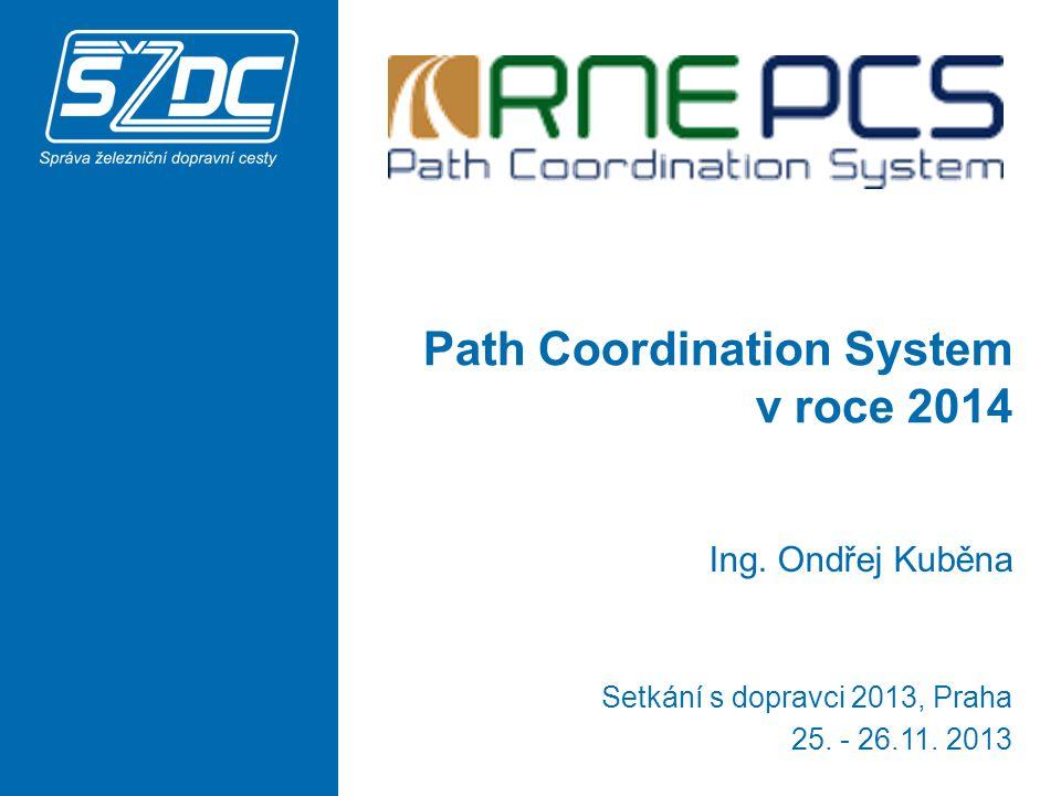 Path Coordination System v roce 2014 Ing. Ondřej Kuběna Setkání s dopravci 2013, Praha 25.