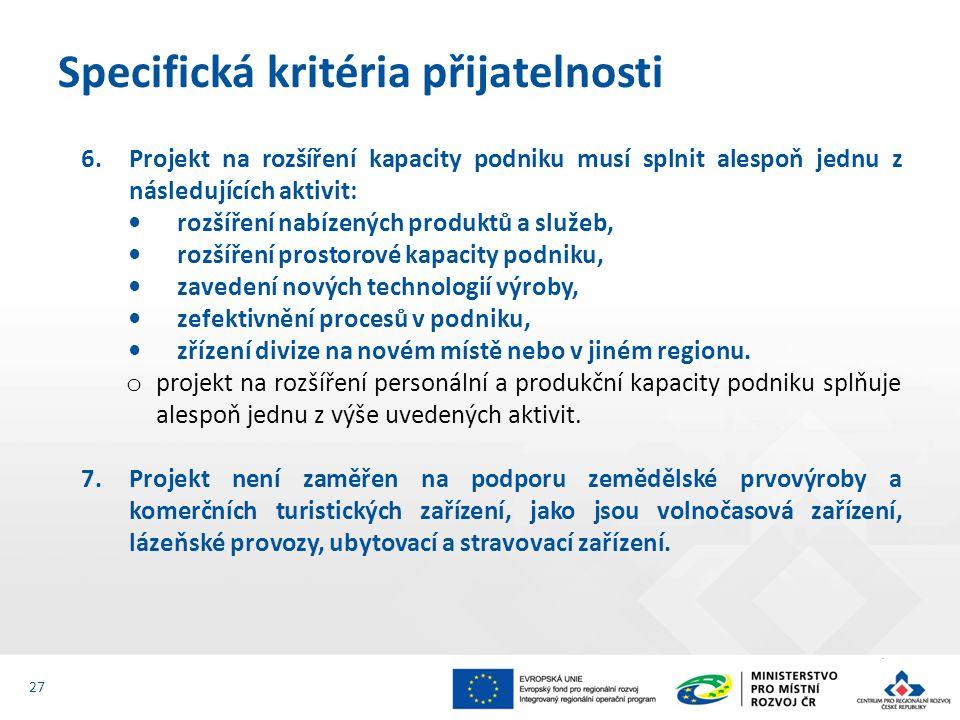 6.Projekt na rozšíření kapacity podniku musí splnit alespoň jednu z následujících aktivit: rozšíření nabízených produktů a služeb, rozšíření prostorové kapacity podniku, zavedení nových technologií výroby, zefektivnění procesů v podniku, zřízení divize na novém místě nebo v jiném regionu.