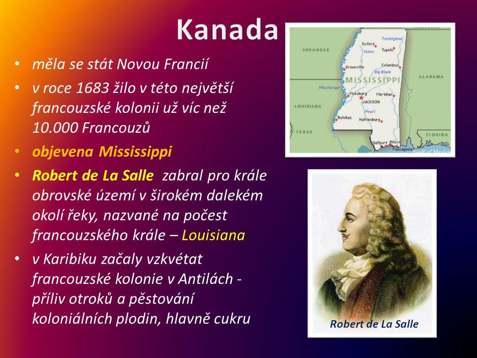měla se stát Novou Francií v roce 1683 žilo v této největší francouzské kolonii už víc než 10.000 Francouzů objevena Mississippi Robert de La Salle za