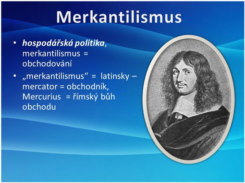 """hospodářská politika, merkantilismus = obchodování """"merkantilismus = latinsky – mercator = obchodník, Mercurius = římský bůh obchodu"""
