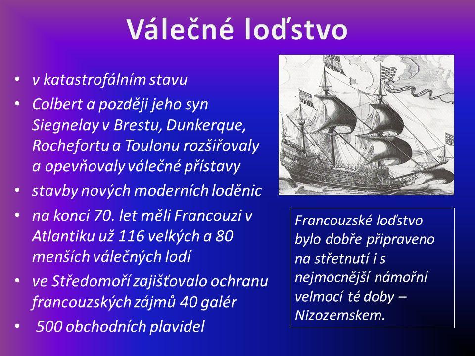 v katastrofálním stavu Colbert a později jeho syn Siegnelay v Brestu, Dunkerque, Rochefortu a Toulonu rozšiřovaly a opevňovaly válečné přístavy stavby nových moderních loděnic na konci 70.
