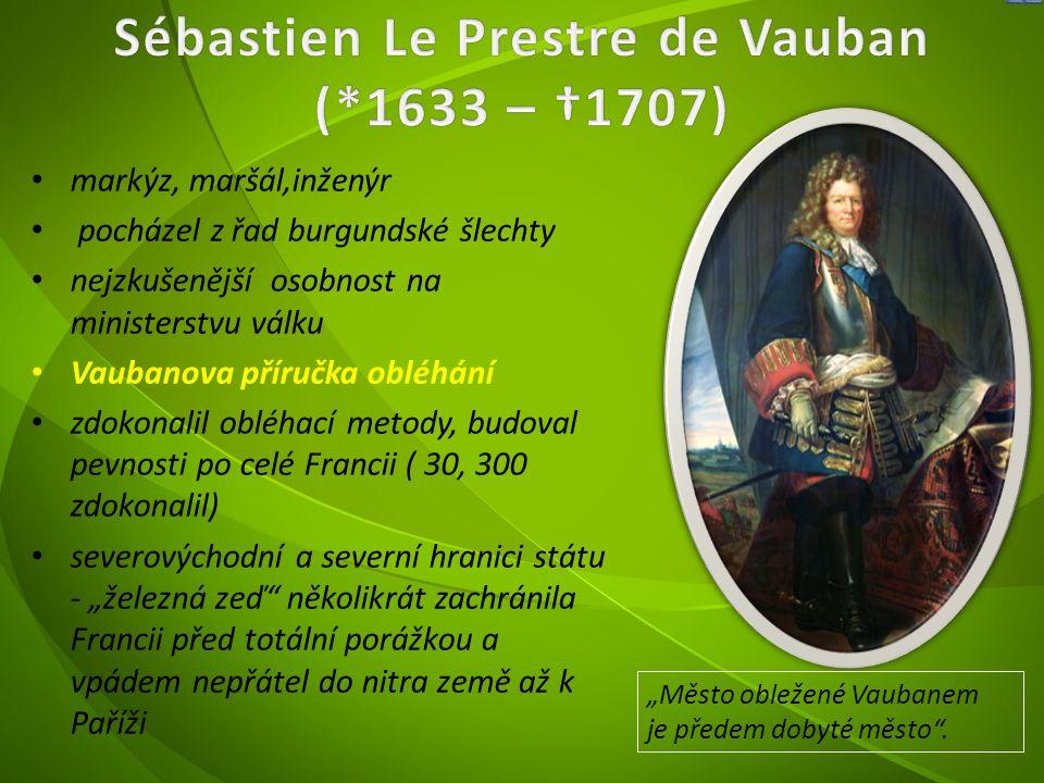 markýz, maršál,inženýr pocházel z řad burgundské šlechty nejzkušenější osobnost na ministerstvu válku Vaubanova příručka obléhání zdokonalil obléhací
