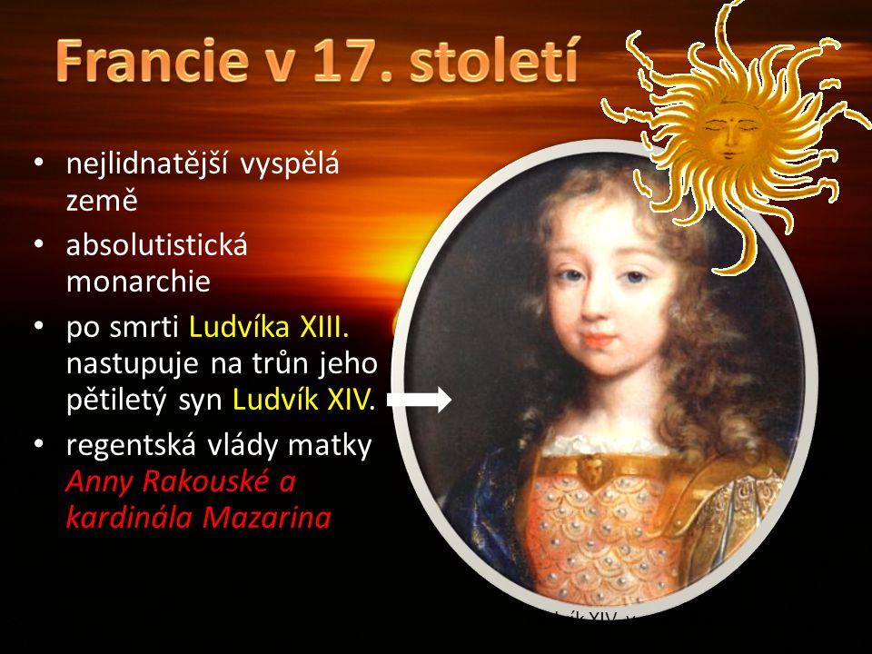 nejlidnatější vyspělá země absolutistická monarchie po smrti Ludvíka XIII. nastupuje na trůn jeho pětiletý syn Ludvík XIV. regentská vlády matky Anny