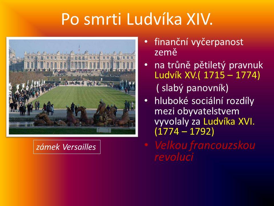 Po smrti Ludvíka XIV. finanční vyčerpanost země na trůně pětiletý pravnuk Ludvík XV.( 1715 – 1774) ( slabý panovník) hluboké sociální rozdíly mezi oby