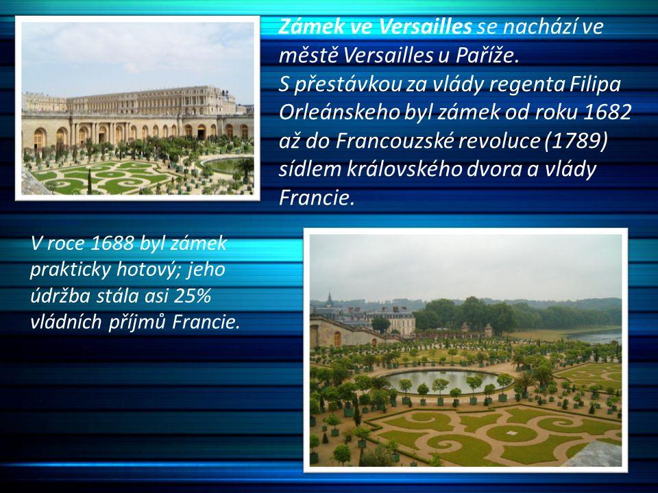 Zámek ve Versailles se nachází ve městě Versailles u Paříže. S přestávkou za vlády regenta Filipa Orleánskeho byl zámek od roku 1682 až do Francouzské