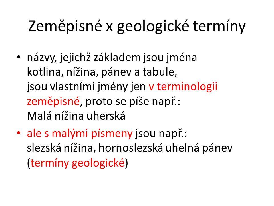 Zeměpisné x geologické termíny názvy, jejichž základem jsou jména kotlina, nížina, pánev a tabule, jsou vlastními jmény jen v terminologii zeměpisné, proto se píše např.: Malá nížina uherská ale s malými písmeny jsou např.: slezská nížina, hornoslezská uhelná pánev (termíny geologické)