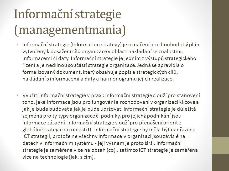 Informační strategie (managementmania) Informační strategie (Information strategy) je označení pro dlouhodobý plán vytvořený k dosažení cílů organizace v oblasti nakládání se znalostmi, informacemi či daty.