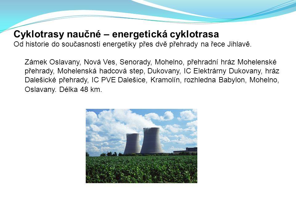 Cyklotrasy naučné – energetická cyklotrasa Od historie do současnosti energetiky přes dvě přehrady na řece Jihlavě.