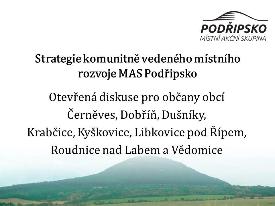 Strategie komunitně vedeného místního rozvoje MAS Podřipsko Otevřená diskuse pro občany obcí Černěves, Dobříň, Dušníky, Krabčice, Kyškovice, Libkovice