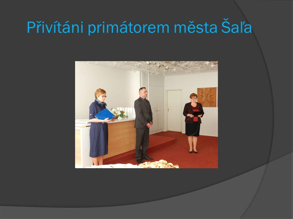 Přivítáni primátorem města Šaľa