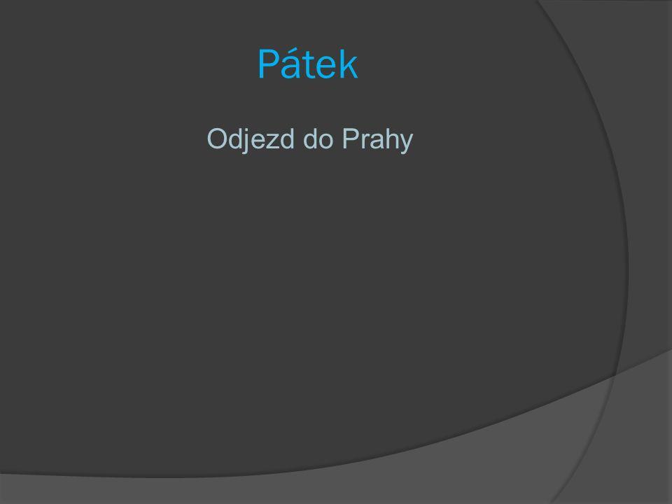 Pátek Odjezd do Prahy