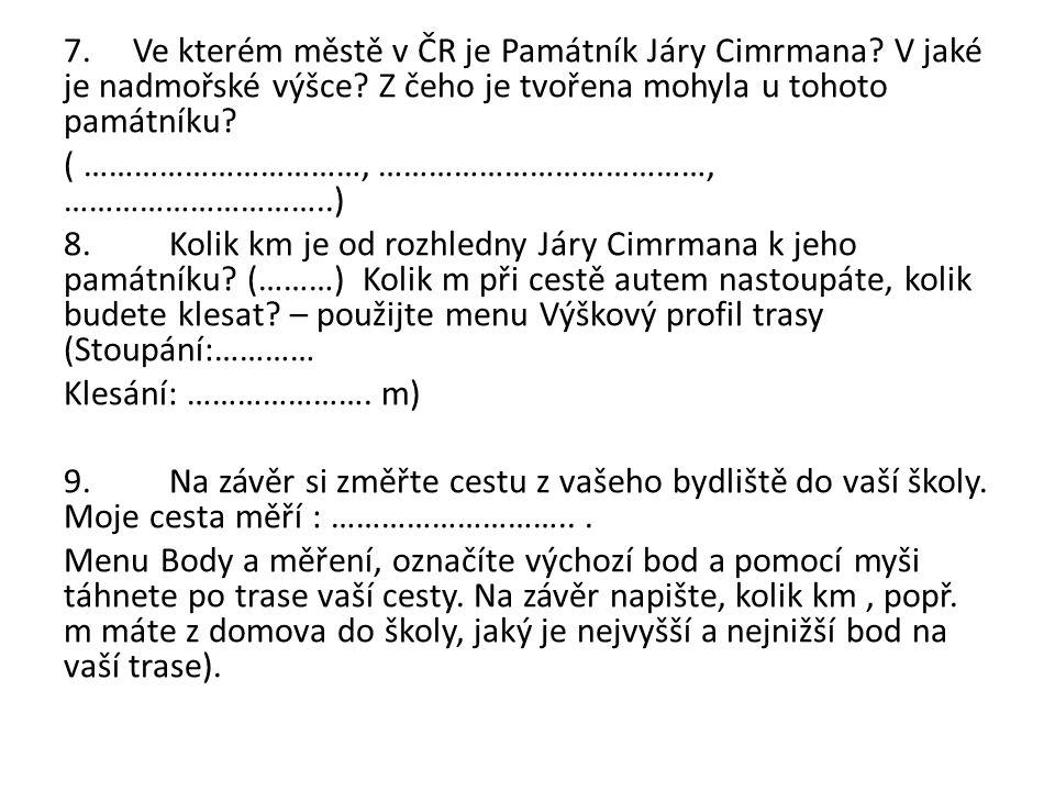 7. Ve kterém městě v ČR je Památník Járy Cimrmana.