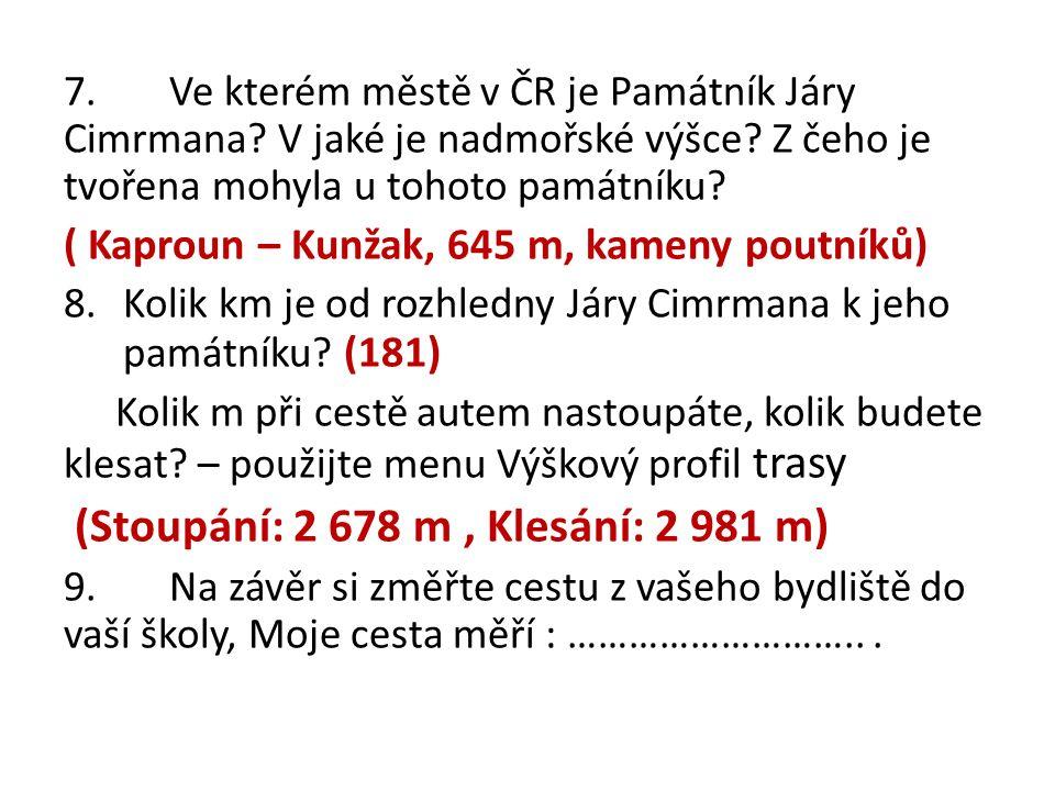 7.Ve kterém městě v ČR je Památník Járy Cimrmana. V jaké je nadmořské výšce.