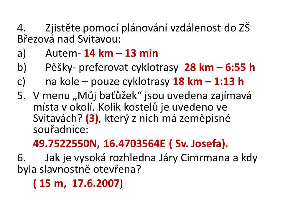 """4.Zjistěte pomocí plánování vzdálenost do ZŠ Březová nad Svitavou: a)Autem- 14 km – 13 min b)Pěšky- preferovat cyklotrasy 28 km – 6:55 h c)na kole – pouze cyklotrasy 18 km – 1:13 h 5.V menu """"Můj baťůžek jsou uvedena zajímavá místa v okolí."""