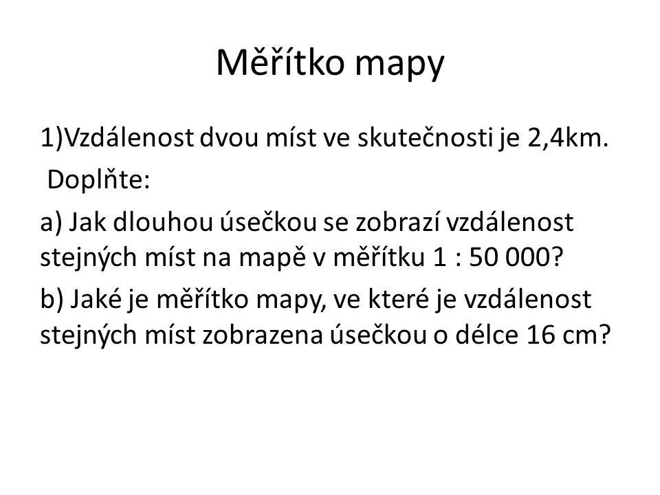 Řešení 1.2,4 : 0,5 = 4,8 cm 2.2,4 km ………….4,8 cm měřítko 1 : 50 000 2,4 km...……… 16 cm .