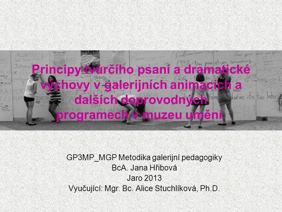 Principy tvůrčího psaní a dramatické výchovy v galerijních animacích a dalších doprovodných programech v muzeu umění. GP3MP_MGP Metodika galerijní ped