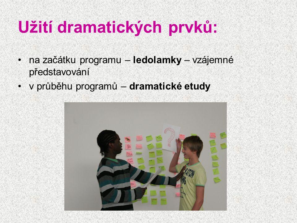 Užití dramatických prvků: na začátku programu – ledolamky – vzájemné představování v průběhu programů – dramatické etudy