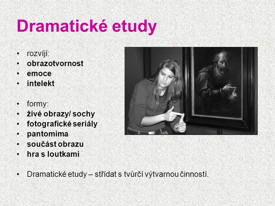 Dramatické etudy rozvíjí: obrazotvornost emoce intelekt formy: živé obrazy/ sochy fotografické seriály pantomima součást obrazu hra s loutkami Dramati