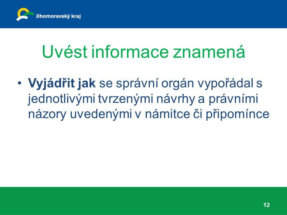 Uvést informace znamená Vyjádřit jak se správní orgán vypořádal s jednotlivými tvrzenými návrhy a právními názory uvedenými v námitce či připomínce 12
