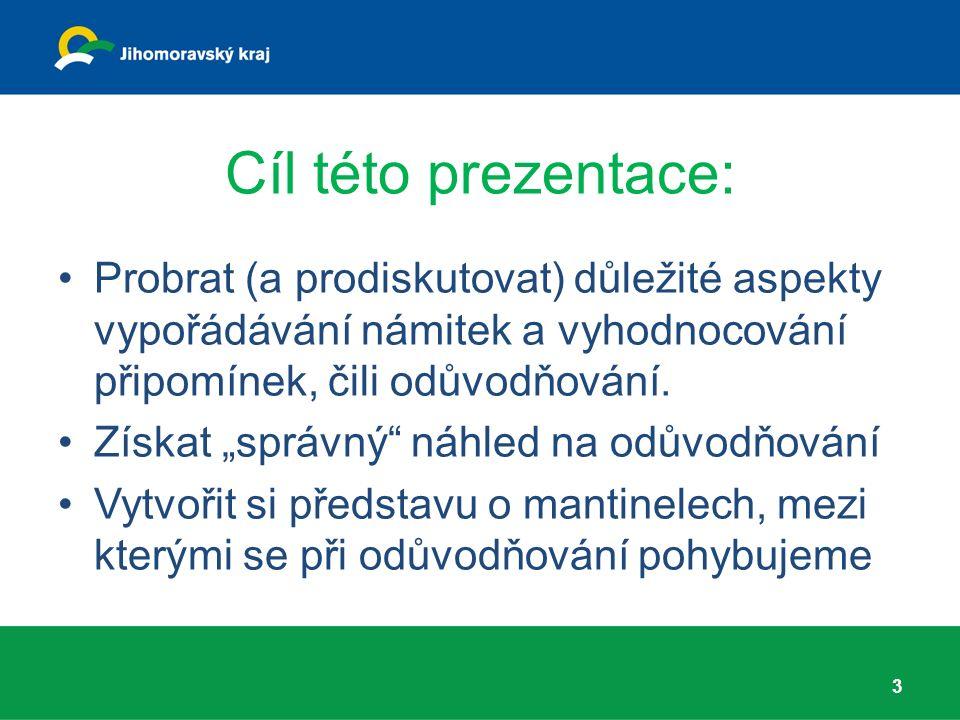 Cíl této prezentace: Probrat (a prodiskutovat) důležité aspekty vypořádávání námitek a vyhodnocování připomínek, čili odůvodňování.