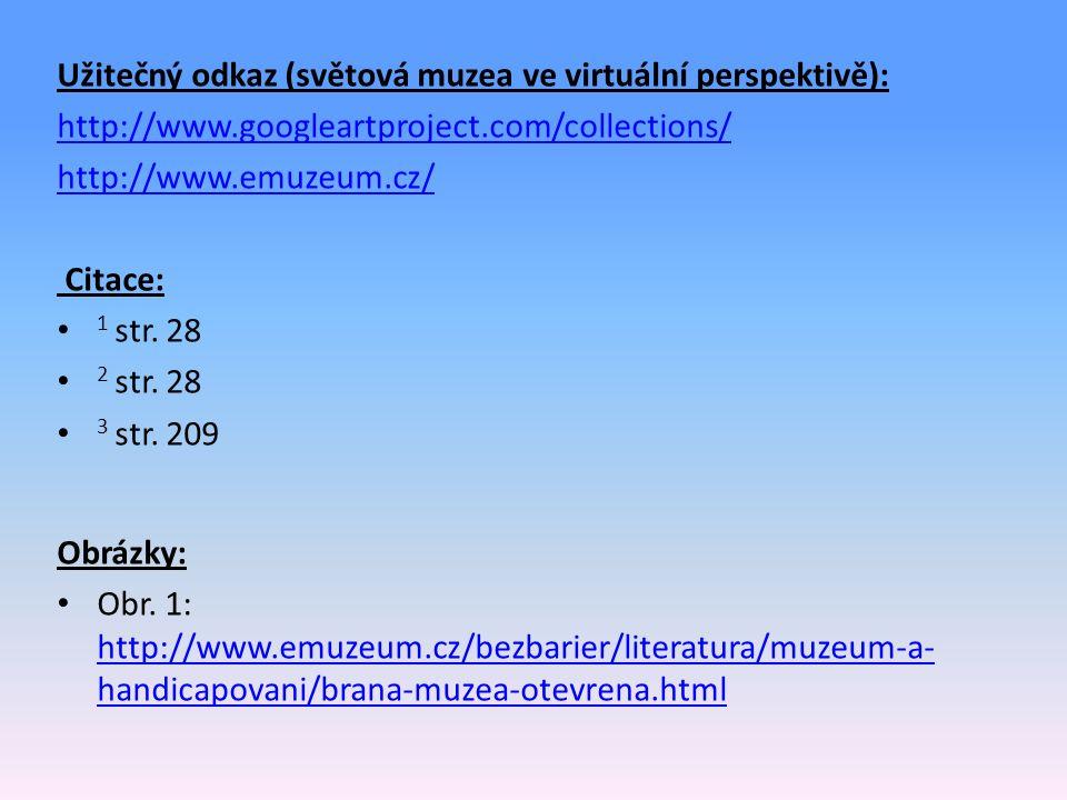 Užitečný odkaz (světová muzea ve virtuální perspektivě): http://www.googleartproject.com/collections/ http://www.emuzeum.cz/ Citace: 1 str.