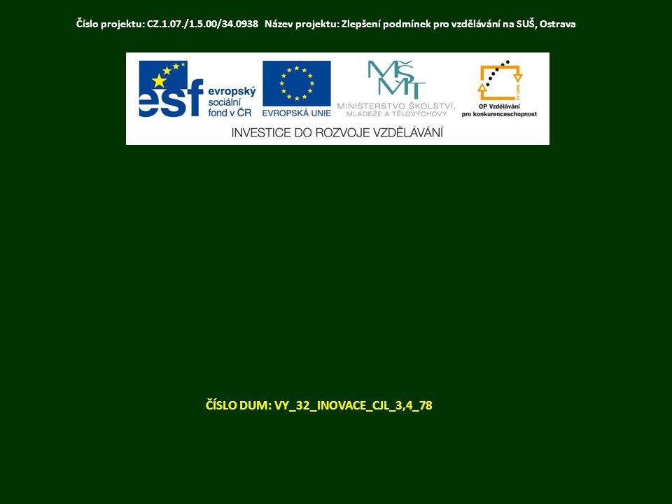 ČÍSLO DUM: VY_32_INOVACE_CJL_3,4_78 Číslo projektu: CZ.1.07./1.5.00/34.0938 Název projektu: Zlepšení podmínek pro vzdělávání na SUŠ, Ostrava