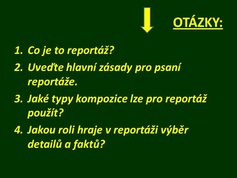 OTÁZKY: 1.Co je to reportáž. 2.Uveďte hlavní zásady pro psaní reportáže.