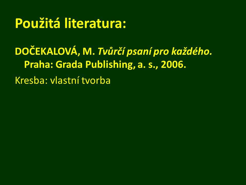 Použitá literatura: DOČEKALOVÁ, M. Tvůrčí psaní pro každého.