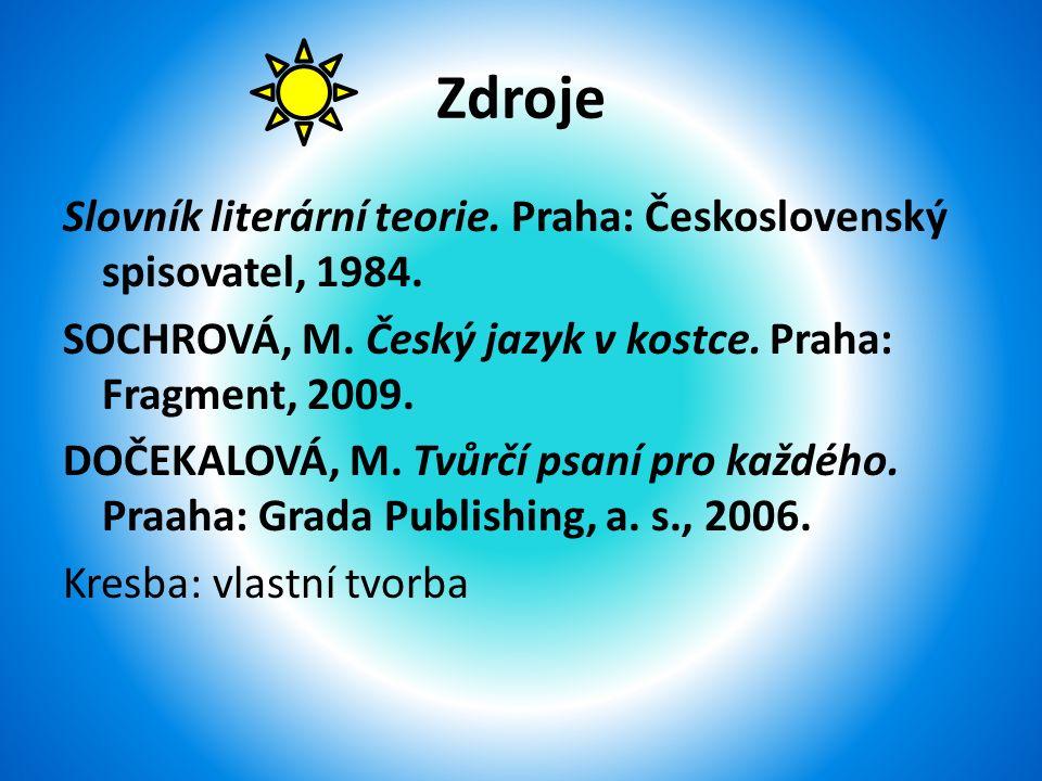 Zdroje Slovník literární teorie. Praha: Československý spisovatel, 1984.