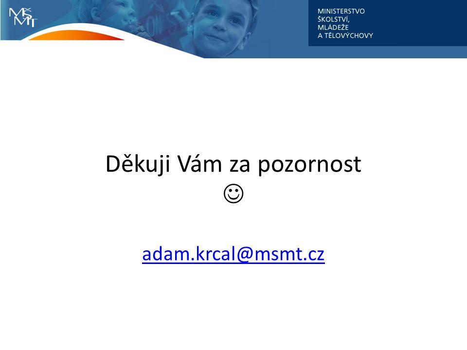 Děkuji Vám za pozornost adam.krcal@msmt.cz adam.krcal@msmt.cz