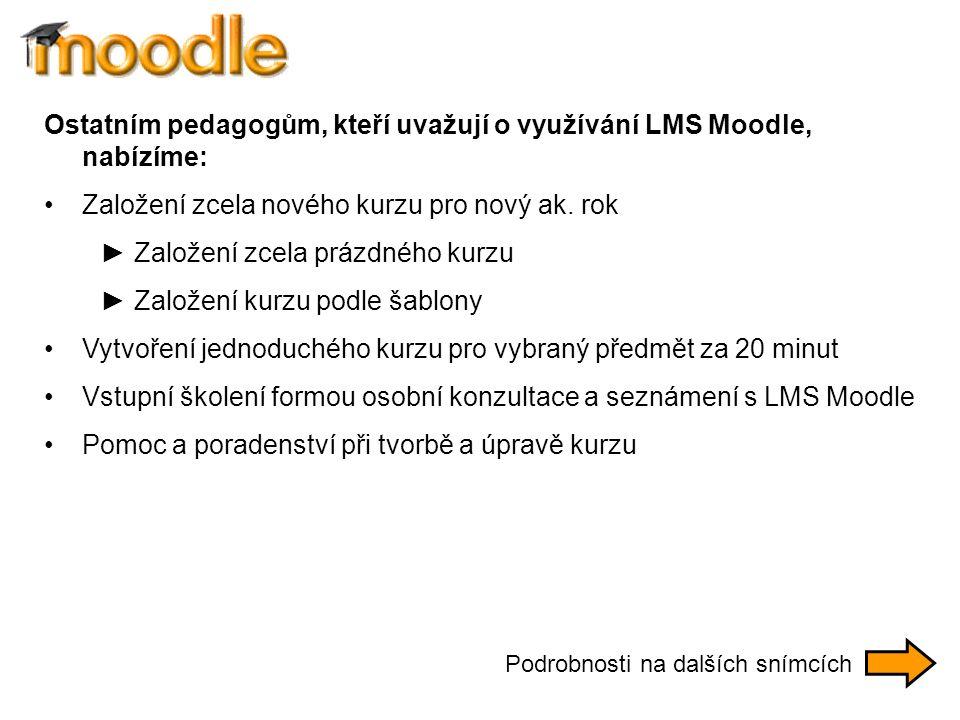 Ostatním pedagogům, kteří uvažují o využívání LMS Moodle, nabízíme: Založení zcela nového kurzu pro nový ak.