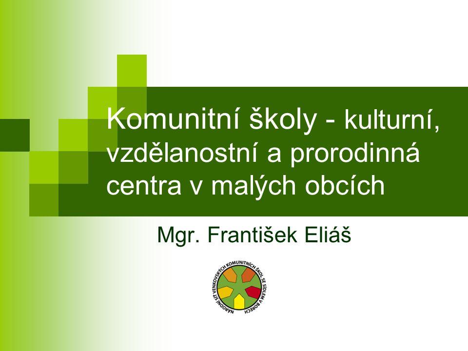 Komunitní školy - kulturní, vzdělanostní a prorodinná centra v malých obcích Mgr. František Eliáš