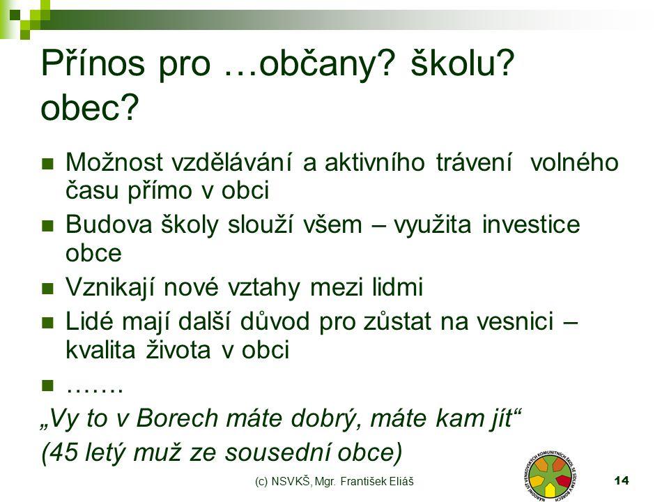 (c) NSVKŠ, Mgr. František Eliáš14 Přínos pro …občany.