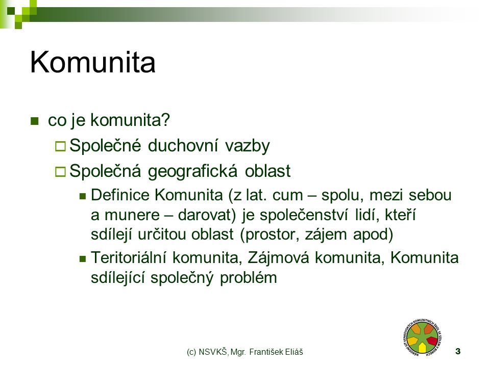 (c) NSVKŠ, Mgr. František Eliáš3 Komunita co je komunita.