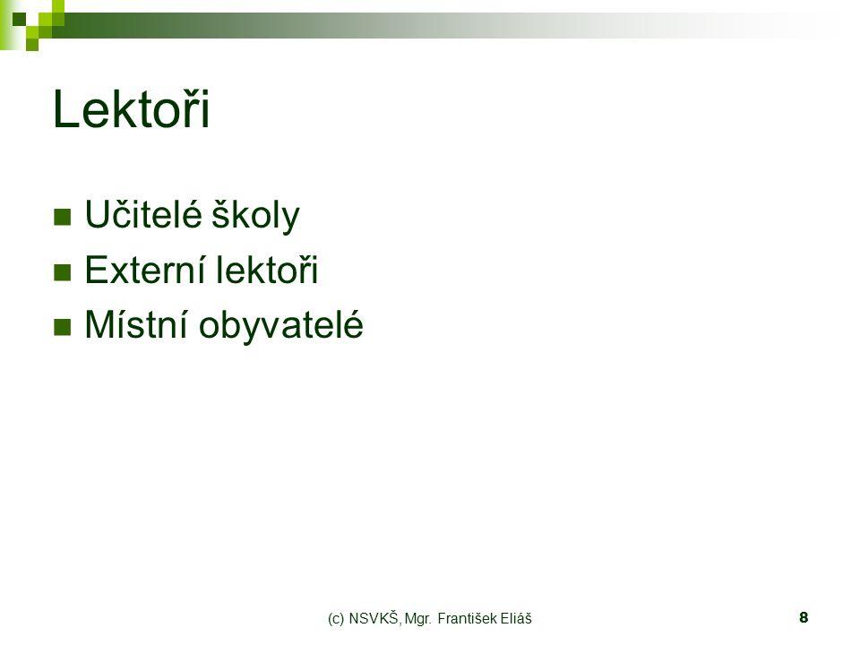 (c) NSVKŠ, Mgr. František Eliáš8 Lektoři Učitelé školy Externí lektoři Místní obyvatelé