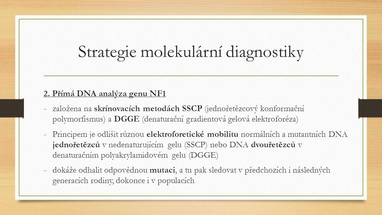2. Přímá DNA analýza genu NF1 - založena na skrínovacích metodách SSCP (jednořetězcový konformační polymorfismus) a DGGE (denaturační gradientová gelo