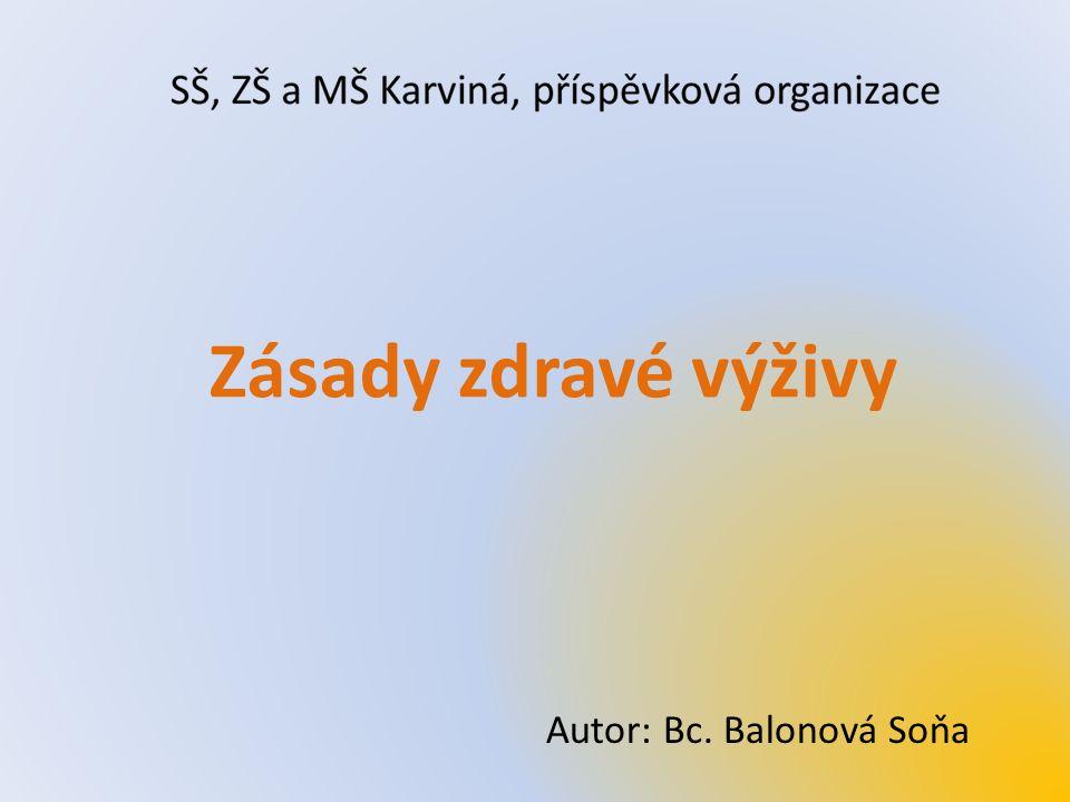 Zásady zdravé výživy Autor: Bc. Balonová Soňa