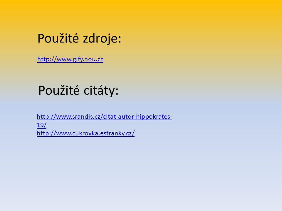 Použité zdroje: http://www.gify.nou.cz http://www.srandis.cz/citat-autor-hippokrates- 19/ http://www.cukrovka.estranky.cz/ Použité citáty: