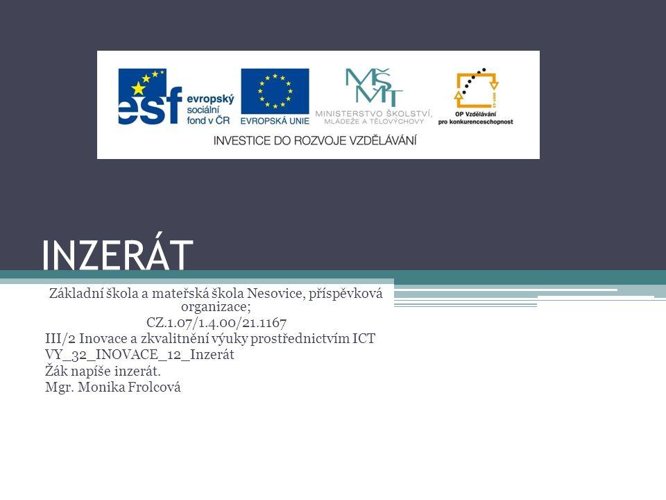 INZERÁT Základní škola a mateřská škola Nesovice, příspěvková organizace; CZ.1.07/1.4.00/21.1167 III/2 Inovace a zkvalitnění výuky prostřednictvím ICT VY_32_INOVACE_12_Inzerát Žák napíše inzerát.