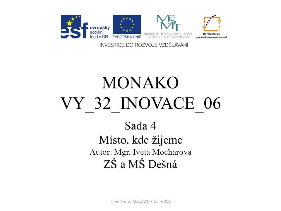 MONAKO VY_32_INOVACE_06 Sada 4 Místo, kde žijeme Autor: Mgr. Iveta Mocharová ZŠ a MŠ Dešná IT ve škole 1622/21/7.1.4/2010