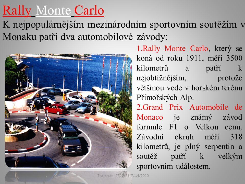 IT ve škole 1622/21/7.1.4/2010 Rally Monte Carlo K nejpopulárnějším mezinárodním sportovním soutěžím v Monaku patří dva automobilové závody: 1.Rally Monte Carlo, který se koná od roku 1911, měří 3500 kilometrů a patří k nejobtížnějším, protože většinou vede v horském terénu Přímořských Alp.