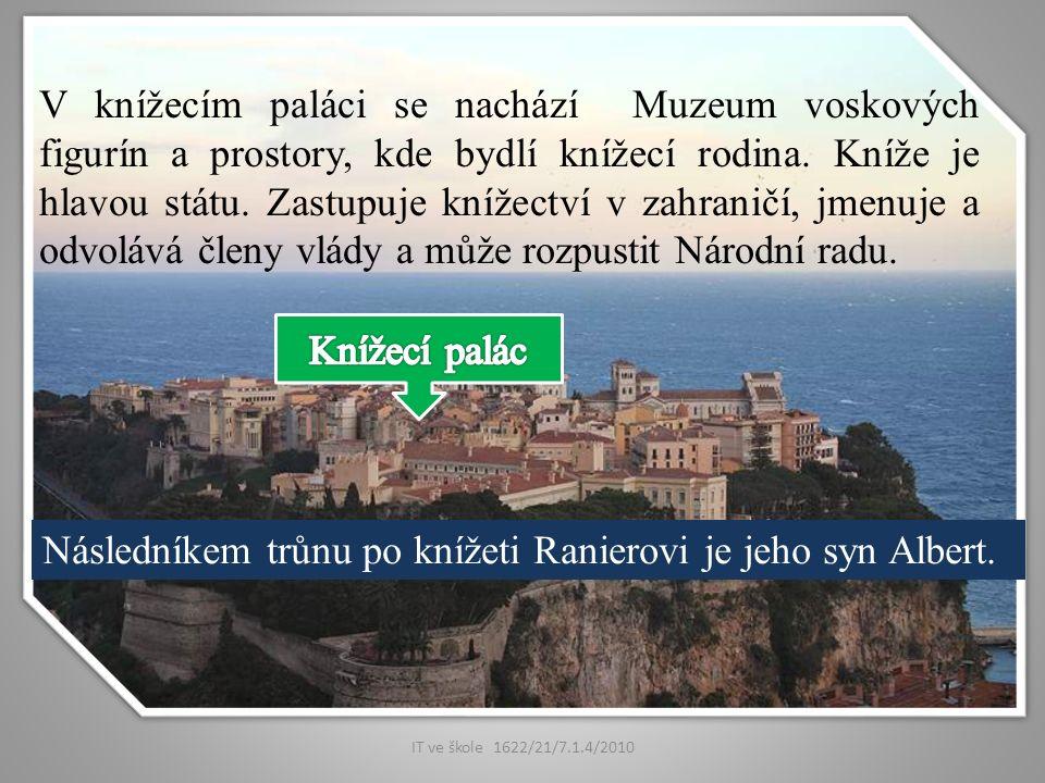 IT ve škole 1622/21/7.1.4/2010 V knížecím paláci se nachází Muzeum voskových figurín a prostory, kde bydlí knížecí rodina.
