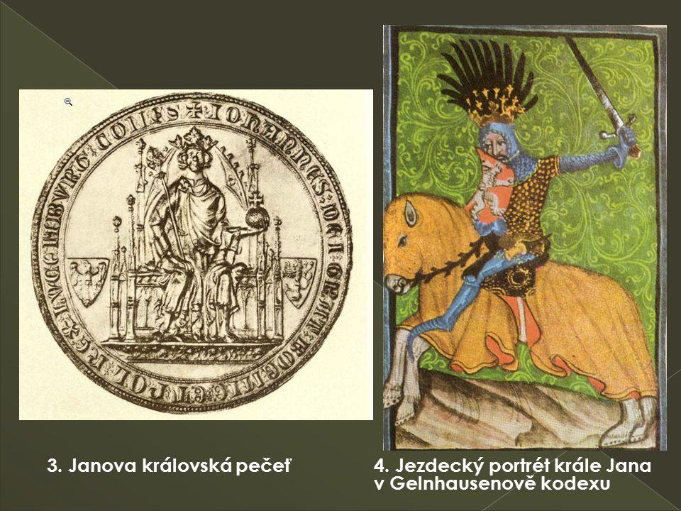 3. Janova královská pečeť 4. Jezdecký portrét krále Jana v Gelnhausenově kodexu